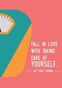 Diet Diary Journal - Fall in Love with Taking Care of Yourself.: Diet & Fitness Journal, Workout and Exercise Journal, Diet Planner Book
