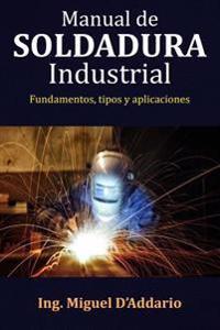 Manual de Soldadura Industrial: Fundamentos, Tipos y Aplicaciones