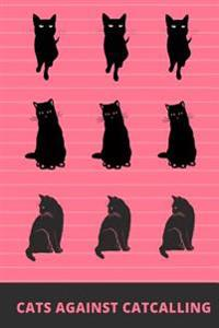 Cats Against Catcalling: 110 Lined Pages (6x9) Lined Journal for Your Thoughts, Ideas, and Inspiration