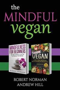The Mindful Vegan: 2 Books in 1! Create Peace in Your Inner World and Outter World. Get Rid of Stress in Your Life by Staying in the Mome