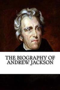The Biography of Andrew Jackson