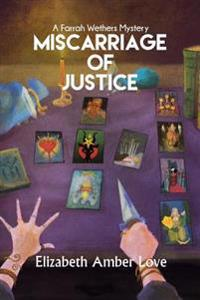 Miscarriage of Justice: A Farrah Wethers Mystery (Book 3): A Farrah Wethers Mystery