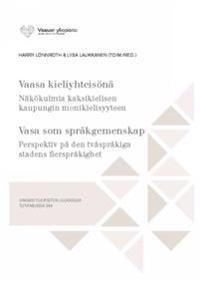 Vaasa kieliyhteisönä: näkökulmia kaksikielisen kaupungin monikielisyyteen