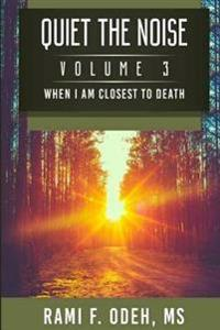 Quiet the Noise: When I Am Closest to Death
