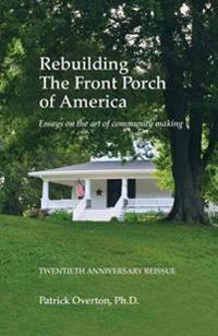 Rebuilding the Front Porch of America: Essays on the Art of Community Making