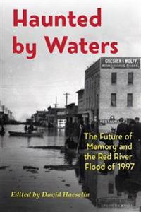 Haunted by Waters: The Future of Memory and the Red River Flood of 1997