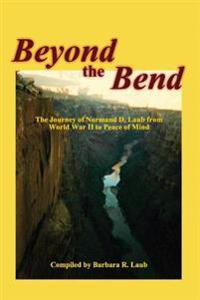 Beyond the Bend: The Journey of Normand D. Laub from World War II to Peace of Mind