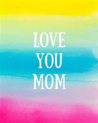 Love You Mom: Bullet Grid Journal Large (8 X 10), 150 Dotted Pages, Medium Spaced, Softcover