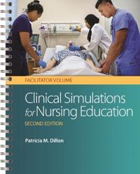 Clinical Simulations for Nursing Education: Facilitator Volume, 2e