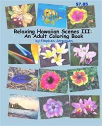 Relaxing Hawaiian Scenes III: An Adult Coloring Book