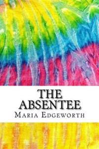 The Absentee: Includes MLA Style Citations for Scholarly Secondary Sources, Peer-Reviewed Journal Articles and Critical Essays (Squi
