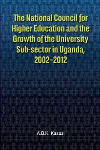 The National Council for Higher Education and the Growth of the University Sub-sector in Uganda, 2002-2012