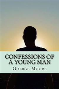 Confessions of a Young Man (Classic Edition)