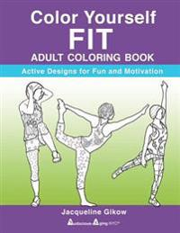 Color Yourself Fit: 28 Active Designs for Fun and Motivation