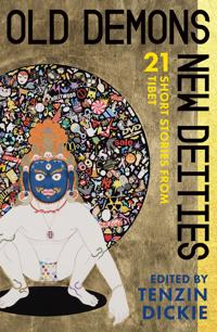 Old Demons, New Deities: Twenty-One Short Stories from Tibet