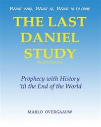 The Last Daniel Study - Revised Edition: Prophecy with History 'Til the End of the World