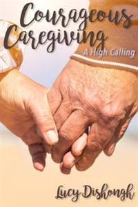 Courageous Caregiving: A High Calling