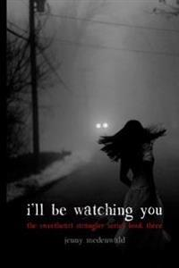 I'll Be Watching You: (The Sweetheart Strangler Series Book 3)