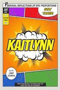 Superhero Kaitlynn: A 6 X 9 Lined Journal Notebook