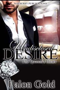 Undisclosed Desire: The Tycoon's Heart