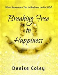 Breaking Free to Happiness: What Season Are You in Business and in Life?