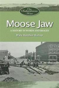 Moose Jaw: A History in Words and Pictures