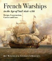 French Warships in the Age of Sail 1626-1786: Design, Construction, Careers and Fates