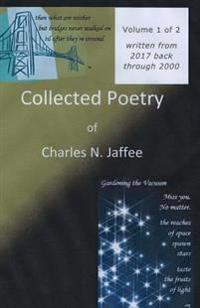 Collected Poetry of Charles N. Jaffee, Volume 1: Written from 2017 Back Through 2000