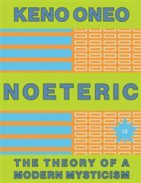 Noeteric 16 - Die Autopoietische Kraft: Die Theorie Einer Modernen Mystik