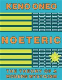 Noeteric 11 - Das Stille Wissen: Die Theorie Einer Modernen Mystik