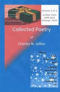 Collected Poetry of Charles N. Jaffee, Volume 2: Written from 1999 Through 1959
