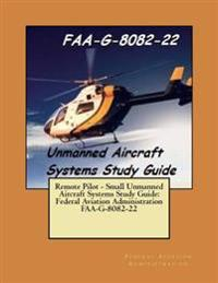 Remote Pilot - Small Unmanned Aircraft Systems Study Guide: Federal Aviation Administration FAA-G-8082-22