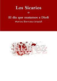 Los Sicarios, El Dia Que Matamos a Dios