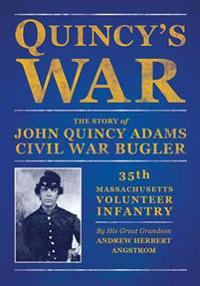 Quincy's War: The Story of John Quincy Adams, Bugler, Thirty-Fifth Massachusetts Volunteer Infantry