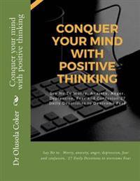 Conquer Your Mind with Positive Thinking: Say No to Worry, Anxiety, Anger, Depression, Fear and Confusion, 27 Daily Devotions to Overcome Fear