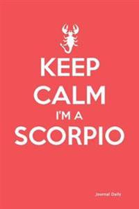 Keep Calm I'm a Scorpio -Zodiac Journal (Red): 6 X 9, Lined Journal, 150 Pages Notebook, for Daily Reflection, Durable Soft Cover