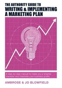 Authority guide to writing & implementing a marketing plan - a step-by-step