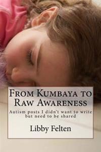 From Kumbaya to Raw Awareness: Autism Posts I Didn't Want to Write, But Need to Be Shared