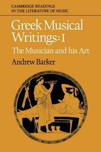 Greek Musical Writings: Volume 1, The Musician and his Art