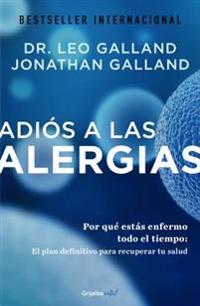 Adias a Las Alergias / The Allergy Solution: Unlock the Surprising, Hidden Truth about Why You Are Sick and How to Get Well