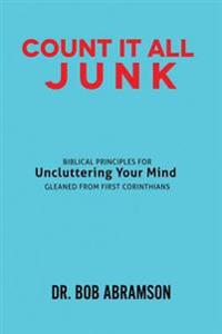 Count It All Junk: Biblical Principles for Uncluttering Your Mind - Gleaned from First Corinthians