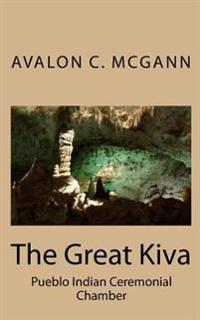 The Great Kiva: Pueblo Indian Ceremonial Chamber