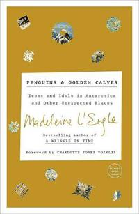 Penguins and Golden Calves: Icons and Idols in Antartica and other Unexpected Places