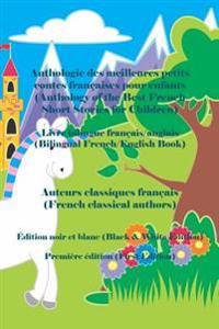 Anthologie Des Meilleures Petits Contes Francaises Pour Enfants: Edition Noir Et Blanc