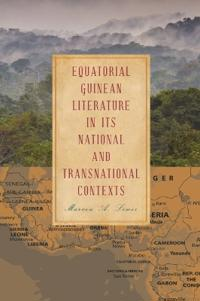 Equatorial Guinean Literature in its National and Transnational Contexts