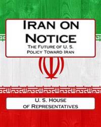 Iran on Notice: The Future of U. S. Policy Toward Iran