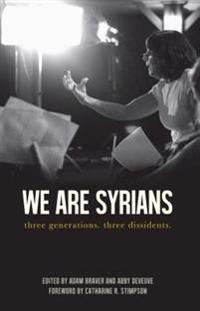 We Are Syrians: Three Generations. Three Dissidents.