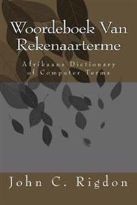Woordeboek Van Rekenaarterme: Afrikaans Dictionary of Computer Terms