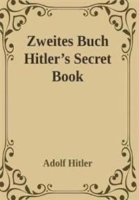 Zweites Buch (Secret Book): Adolf Hitler's Sequel to Mein Kamph