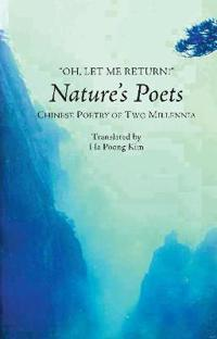"""oh, Let Me Return!"": Nature's Poets: Chinese Poetry of Two Millennia"